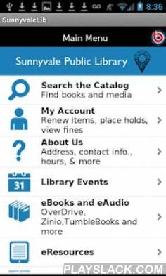 Sunnyvale Public Library  Android App - playslack.com , Take Sunnyvale Public Library wherever you go! Download this free app and access Library resources anywhere. - Search for books, movies, music, and more. - Download eBooks and eAudiobooks. - Login to your account and renew items, place holds, and view fines. - Check the Library's hours. - Learn a new language with Mango Languages. - Access Consumer Reports and other full-text journal and magazine articles. - Learn about upcoming events…