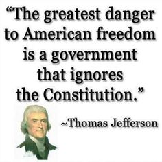 """The greatest danger to American freedom is a government that ignores the Constitution."" Quote by Thomas Jefferson Founding Fathers Quotes, Father Quotes, Life Quotes Love, Great Quotes, Inspirational Quotes, Badass Quotes, The Words, Thats The Way, That Way"