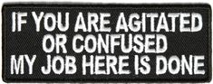 If you are agitated or confused my job here is done patch