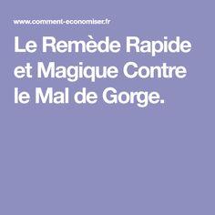 Le Remède Rapide et Magique Contre le Mal de Gorge.