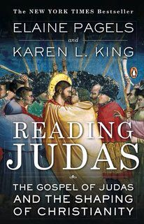 Reading Judas: The Gospel of Judas and the Shaping of Christianity by Elaine Pagels and Karen L. King
