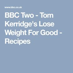 Recipes from Tom Kerridge's Lose Weight For Good Tom Kerridge, Bbc Two, Slimming World, Toms, Good Food, Lose Weight, Recipes, Rezepte, Food Recipes
