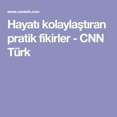 Hayatı kolaylaştıran pratik fikirler - CNN Türk