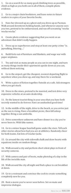 Awesome ideas for unusual dates. This is amazing, most of these you could do with anyone though, wouldn't need to be a date. I want to do these with someone even if only once. Imagine the adventures we would have and imagine the memories that we would create that would last forever.