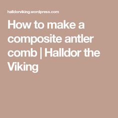 How to make a composite antler comb | Halldor the Viking