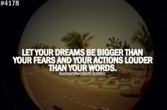 #4178 Let your dreams be bigger than your fears and your actions louder than your words