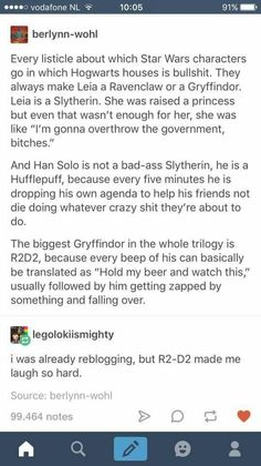 Hard Potter Hogwarts houses and Star Wars. Leia is Syltherin. Han Solo is Hufflepuff. is Gryffindor. Reylo, Which Hogwarts House, Hogwarts Houses, Star Wars Jokes, Fandom Crossover, Fandoms, Star War 3, The Force Is Strong, To Infinity And Beyond