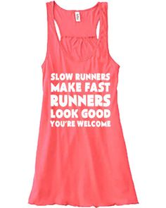 Slow Runners Make Fast Runners Look Good You're Welcome Shirt - Running Shirt - Running Tank Top