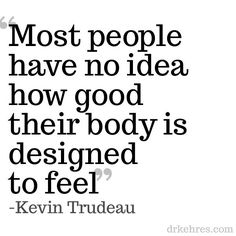 most people have no idea how good their body is designed to feel - Google zoeken