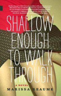 Shallow Enough to Walk Through, by Marissa Reaume (NeWest Press) https://newestpress.com/books/shallow-enough-to-walk-through
