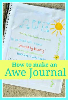 How to make an Awe Journal. Teach your children to notice the beauty surrounding them. Take and draw pictures. Write descriptive stories, poems, adjectives. Color. Record what you find beautiful.