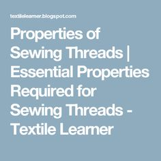 Properties of Sewing Threads | Essential Properties Required for Sewing Threads - Textile Learner