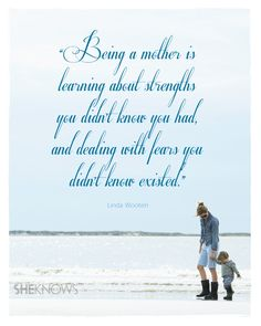quotes about being a mom | Being a mother is learning about strengths you didn't know you had ...