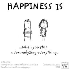 ...when you stop overanalyzing everything.