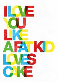 ABSOLUTELY!  Typography poster  typography art  print  love quote print  anniversary gift  letterpress style - I love you like a fat kid loves cake   A3. $19,00, via Etsy.