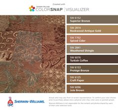 I found these colors with ColorSnap® Visualizer for iPhone by Sherwin-Williams: Superior Bronze (SW 6152), Rookwood Antique Gold (SW 2814), Spiced Cider (SW 7702), Weathered Shingle (SW 2841), Turkish Coffee (SW 6076), Protégé Bronze (SW 6153), Craft Paper (SW 6125), Jute Brown (SW 6096).