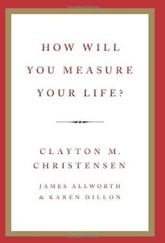 How Will You Measure Your Life? by Clayton M. Christensen, http://www.amazon.com/dp/0062102419/ref=cm_sw_r_pi_dp_OLeVpb1Y681DH