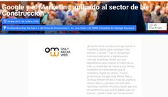 Google y el Marketing aplicado al sector de la Construcción. ¿El sector de la construcción aprovecha el marketing digital para conseguir más clientes y ventas?. Media Web, Marketing Digital, Google, Advertising Agency, Appliques