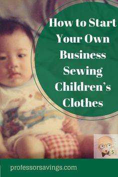 How to Start Your Own Business Sewing Children's Clothes #career #job #children Click=>> http://professorsavings.com/how-to-start-your-own-business-sewing-childrens-clothes-business-advice/?utm_content=buffer9d340&utm_medium=social&utm_source=pinterest.com&utm_campaign=buffer