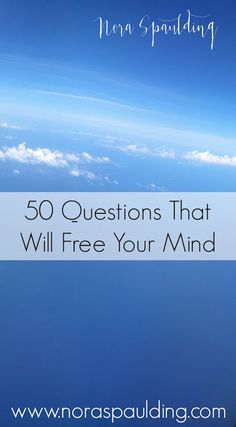 50 Questions That Will Free Your Mind | Nora Spaulding