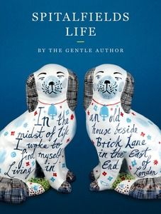 Spitalfields Life by The Gentle Author (Published by Saltyard Books)
