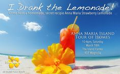 TOUR OF HOMES - March 18th, 10-4pm Buy your tickets at THE CENTER  941-778-1908 Almost 11 years ago, I drank the lemonade and I never left!  Have you ever been somewhere or been a part of something that hooked you like nothing you've ever experienced?  Anna Maria Island is that something for me.  Over the past 5 years, I have perfected the BEST STRAWBERRY Lemonade you have EVER had.  Come have some and see what the rage is all about.  It will be the Lemonade Stand you may never leave!