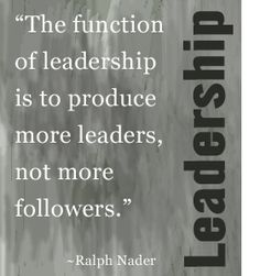 leadership quote ralph nadar | Looking at leadership effectiveness today and how it relates to the ...