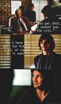 Man: If you get shot, you cannot sue the city. Beckett: Do I have to wait for him to sign, or can I do it now?