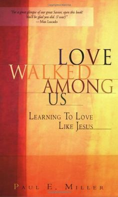 Love Walked Among Us: Learning To Love Like Jesus by Paul E. Miller http://www.amazon.com/dp/1576832406/ref=cm_sw_r_pi_dp_6gAXub1C17004