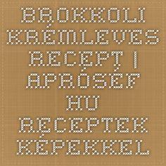 Brokkoli krémleves recept | APRÓSÉF.HU - receptek képekkel