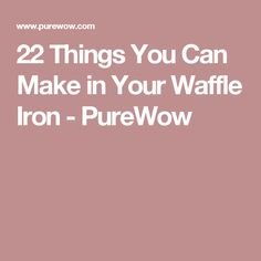 22 Things You Can Make in Your Waffle Iron - PureWow