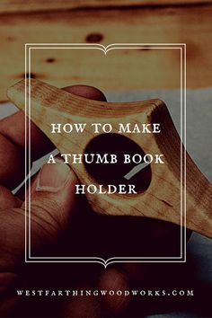 A thumb book holder is easy to make, and a great gift for a reader. The thumb piece holds a book open at the center spine, and allows easy one hand reading. These are nice to have around, and make a very thoughtful gift for book lovers.