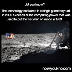 Amazing! More technology in a game boy than to land on the moon in 1969.