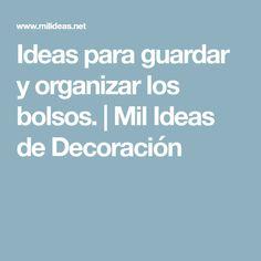 Ideas para guardar y organizar los bolsos.   Mil Ideas de Decoración