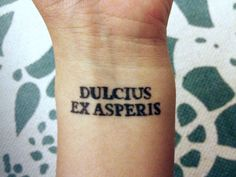 "dulcius ex asperis: ""Sweeter after difficulties."" It reminds you that nothing good comes easily"