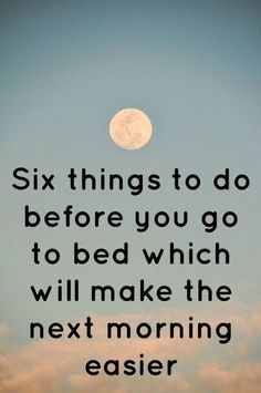 Six things to do before you go to bed which will make the next morning…