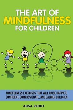 The Art of Mindfulness for Children: mindfulness exercises that will raise happier, confident, compassionate, and calmer children. by Alisa Reddy. What a fantastic tool for recreation therapists who work with children! Elementary School Counseling, School Social Work, School Counselor, Mindfulness For Kids, Mindfulness Activities, Teaching Mindfulness, Mindfulness Meditation, Coping Skills, Social Skills