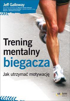 Okładka książki Trening mentalny biegacza. Jak utrzymać motywację Jeff Galloway, Believe, Art, Art Background, Kunst, Performing Arts, Art Education Resources, Artworks