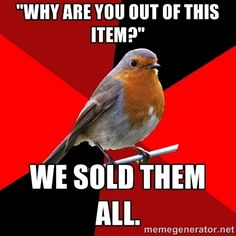 Retail Robin - happens all the time. or at least a price sticker Cashier Problems, Retail Problems, Girl Problems, Work Memes, Work Humor, Work Funnies, Retail Robin Meme, Retail Funny, Retail Jokes