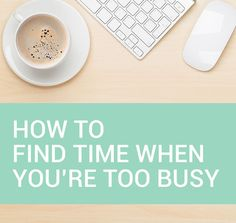 Management : How to Find Time When Youre Too Busy  Aileen Barker