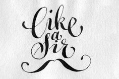 Like a Sir by Calligraphica