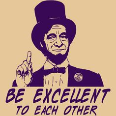 Image result for be excellent to each other abraham lincoln