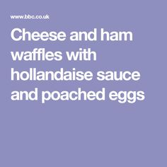 Cheese and ham waffles with hollandaise sauce and poached eggs