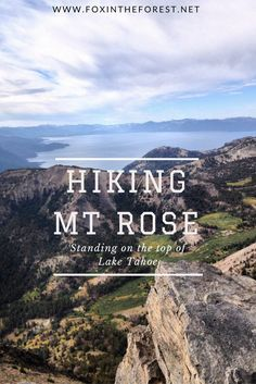 Mt Rose - Stand on the top of Lake Tahoe. This is a must do for anyone who likes to hike.