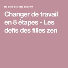 Changer de travail en 8 étapes - Les defis des filles zen Recherche Job, Positivity, Education, Attitude, Inspiration, Vocational Activities, Job Search, Deceit, Daughters