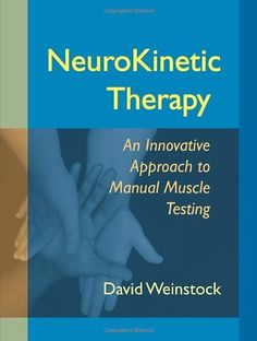 NeuroKinetic Therapy: An Innovative Approach to Manual Muscle Testing by David Weinstock / NeuroKinetic Therapy is based on the premise that when an injury has occurred, certain muscles shut down or become inhibited, forcing other muscles to become overworked. / Ex Libris <3
