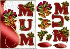 Merry Christmas MUM on Craftsuprint designed by Carol Smith - a decoupage sheet for Christmas especially for mum, has the word mum down the right hand side trimmed with holly and a gold edged swirl down the left side decorated with holly and bells, matching tag for the placement of your choice says merry Christmas also a blank tag for the greeting of your choicethank you for looking please take a peek at my other items - Now available for download!