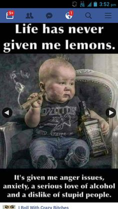 When Life Gives You Lemons: Life has never given me lemons. It's given me anger issues, anxiety, a serious love of alcohol and a dislike of stupid people. Funny As Hell, Hilarious, Funny Stuff, Funny Things, Funny Quotes, Funny Memes, Jokes, Life Quotes, Sarcasm