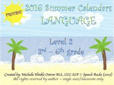 UDATED FOR 2016!Don't let your students language skills slide this summer. These summer calendars have activities to maintain good language skills for June, July and August. A parent letter is also included.Level 2 would be appropriate for grades 3rd-6th and targets the following language skills:* Vocabulary (synonyms; compare/contrast; analogies; idioms & figurative language)* Grammar/Syntax (sentence assembly; adjectives; irregular verbs; prefixes/suffixes; prepositional phrases & c...