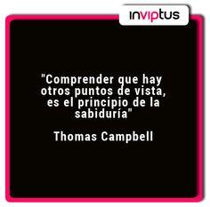 """""""Comprender que hay otros puntos de vista es el principio de la sabiduría"""" Thomas Campbell"""
